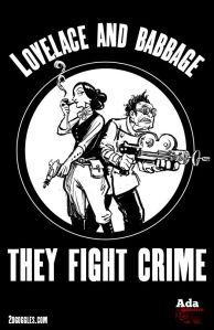 "Black and white poster with cartoon Ada Lovelace and Charles Babbage holding silly sci-fi guns with the text ""Lovelace and Babbage: They Fight Crime"""