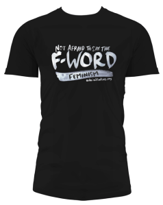 "A black t shirt with the text ""Not afraid to say the F-word: feminism adainitiative.org"""